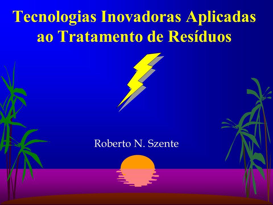 Roberto N. Szente Tecnologias Inovadoras Aplicadas ao Tratamento de Resíduos