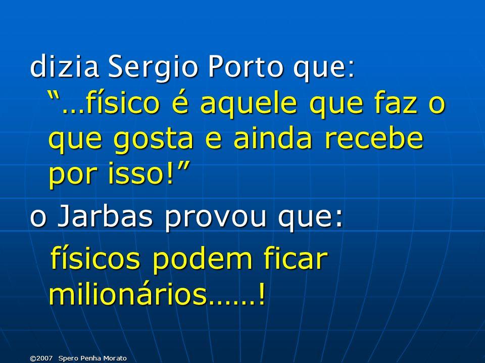 dizia Sergio Porto que: …físico é aquele que faz o que gosta e ainda recebe por isso.