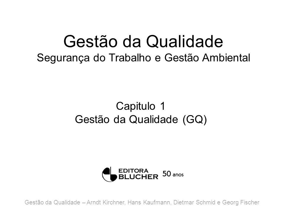 Gestão da Qualidade Segurança do Trabalho e Gestão Ambiental Capitulo 1 Gestão da Qualidade (GQ) Gestão da Qualidade – Arndt Kirchner, Hans Kaufmann,
