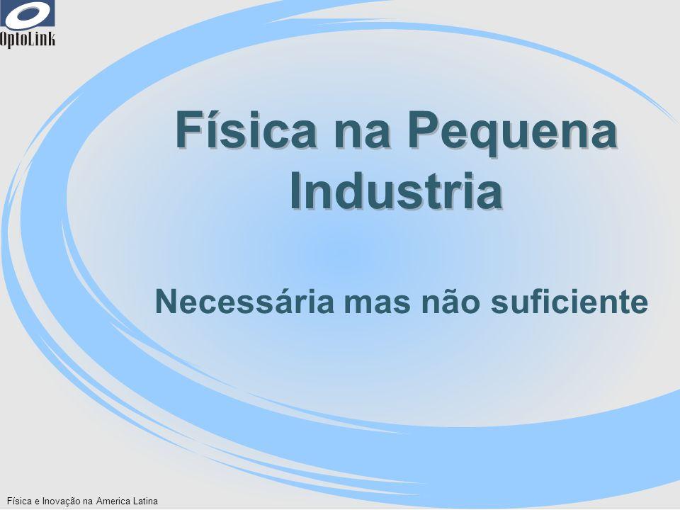 Física e Inovação na America Latina Física na Pequena Industria Necessária mas não suficiente