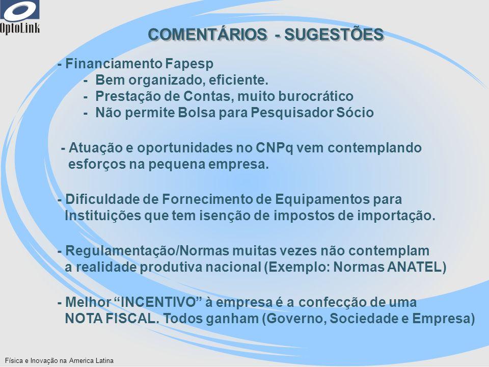 Física e Inovação na America Latina COMENTÁRIOS - SUGESTÕES - Financiamento Fapesp - Bem organizado, eficiente. - Prestação de Contas, muito burocráti