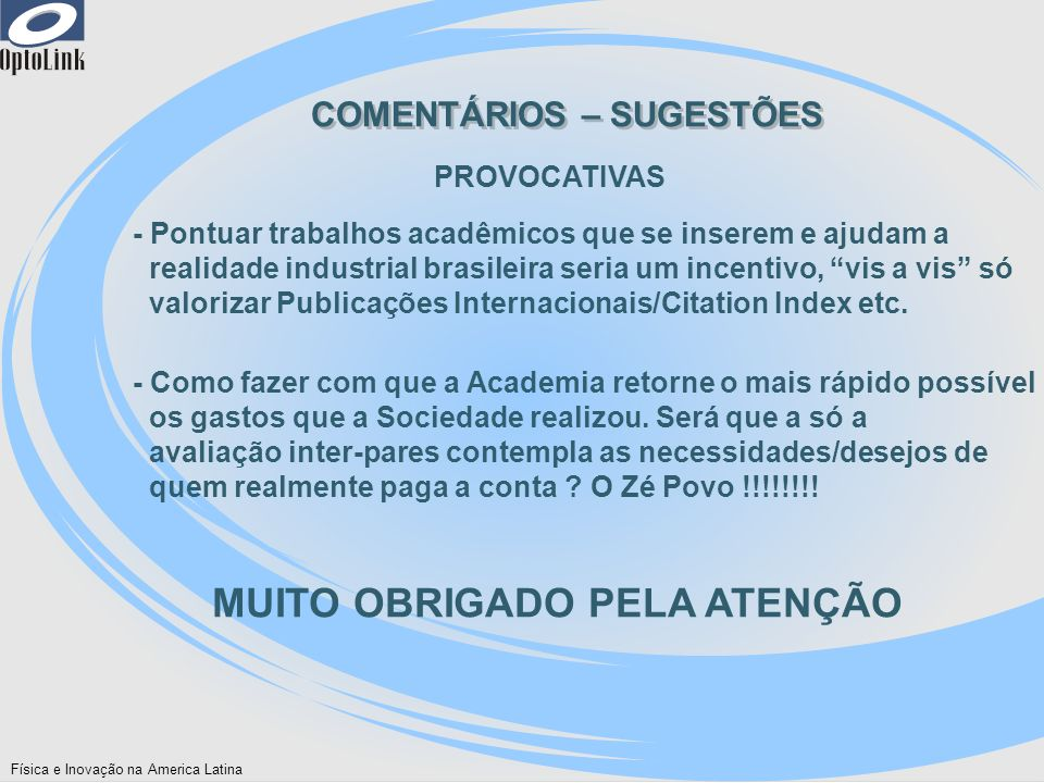 Física e Inovação na America Latina COMENTÁRIOS – SUGESTÕES - Pontuar trabalhos acadêmicos que se inserem e ajudam a realidade industrial brasileira s
