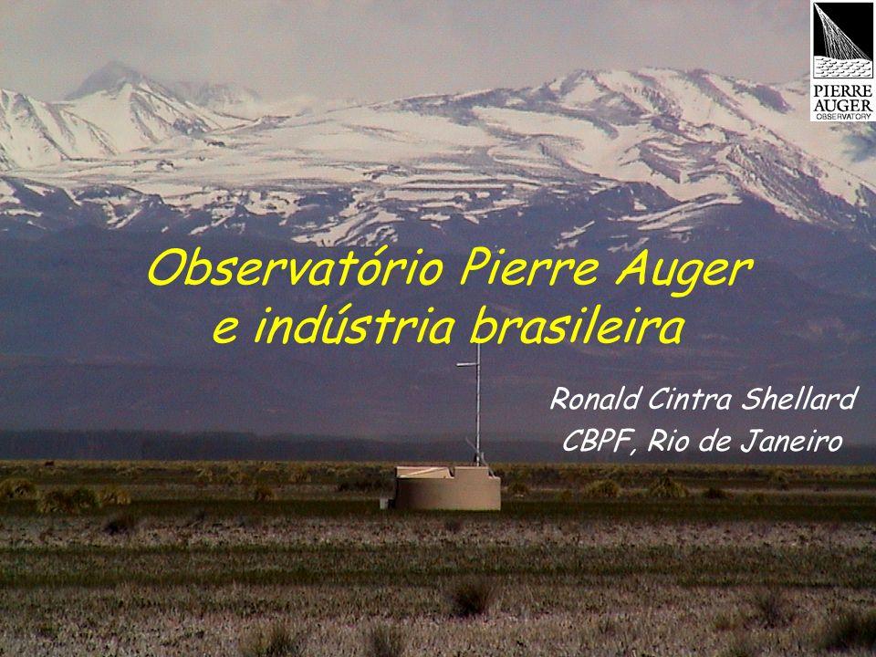 Observatório Pierre Auger e indústria brasileira Ronald Cintra Shellard CBPF, Rio de Janeiro