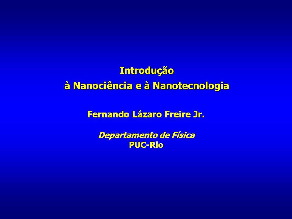 Introdução à Nanociência e à Nanotecnologia Fernando Lázaro Freire Jr. Departamento de Física PUC-Rio