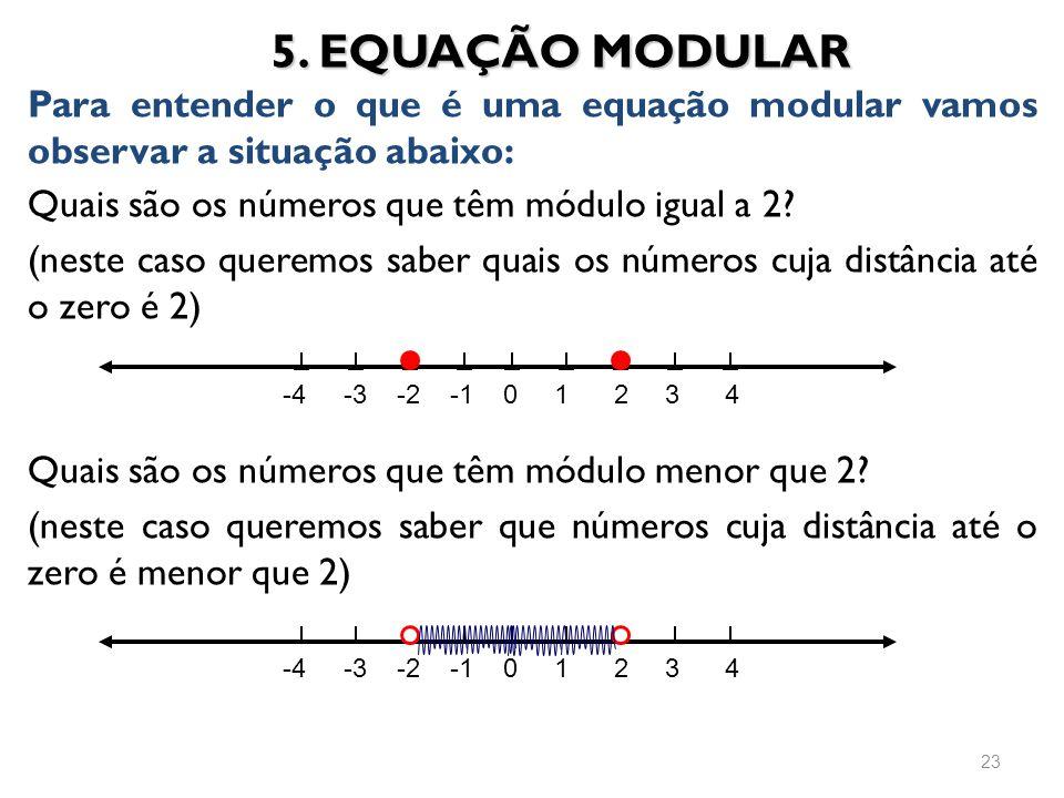 Quais são os números que têm módulo menor que 2? (neste caso queremos saber que números cuja distância até o zero é menor que 2) 5. EQUAÇÃO MODULAR Pa