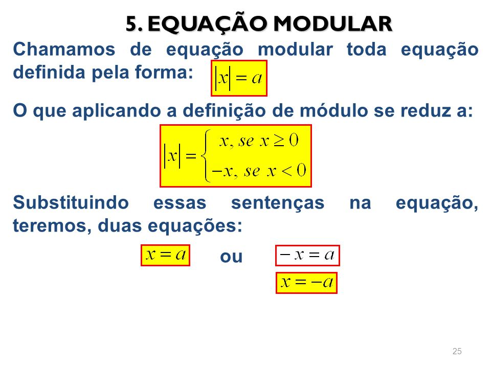 5. EQUAÇÃO MODULAR Chamamos de equação modular toda equação definida pela forma: O que aplicando a definição de módulo se reduz a: Substituindo essas