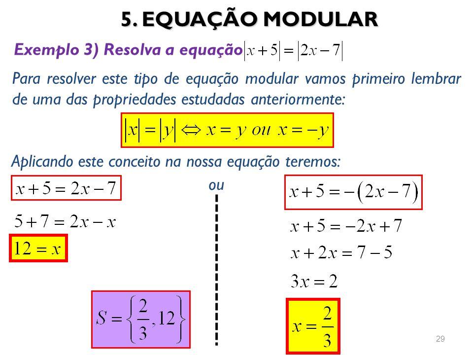 5. EQUAÇÃO MODULAR 29 Exemplo 3) Resolva a equação Para resolver este tipo de equação modular vamos primeiro lembrar de uma das propriedades estudadas