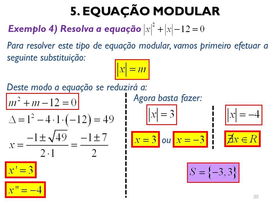 5. EQUAÇÃO MODULAR 30 Exemplo 4) Resolva a equação Para resolver este tipo de equação modular, vamos primeiro efetuar a seguinte substituição: Deste m