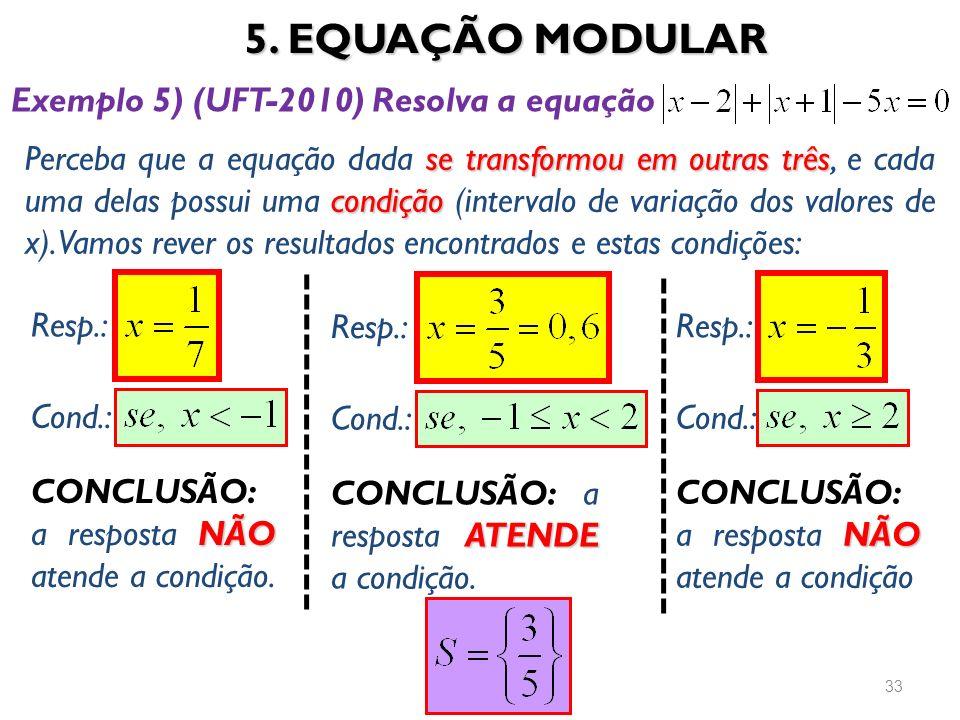 5. EQUAÇÃO MODULAR 33 Exemplo 5) (UFT-2010) Resolva a equação se transformou em outras três condição Perceba que a equação dada se transformou em outr