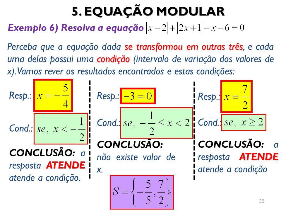 5. EQUAÇÃO MODULAR 36 se transformou em outras três condição Perceba que a equação dada se transformou em outras três, e cada uma delas possui uma con