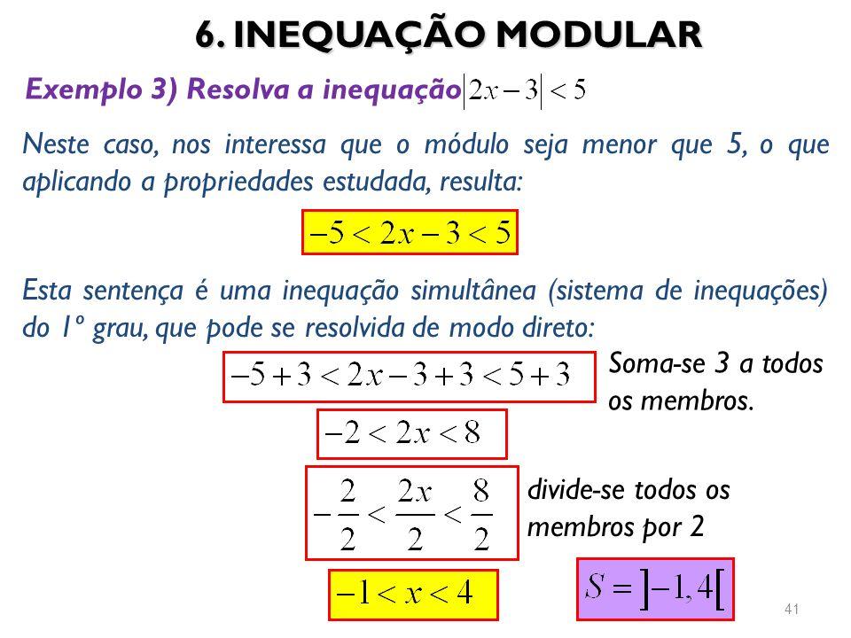 6. INEQUAÇÃO MODULAR 41 Exemplo 3) Resolva a inequação Neste caso, nos interessa que o módulo seja menor que 5, o que aplicando a propriedades estudad
