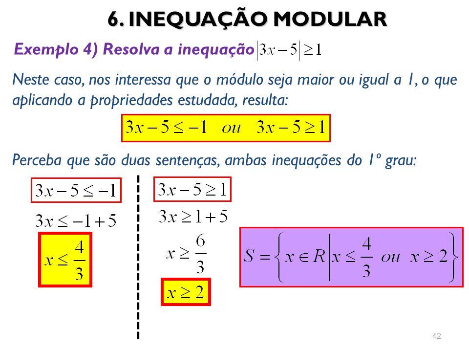 6. INEQUAÇÃO MODULAR 42 Exemplo 4) Resolva a inequação Neste caso, nos interessa que o módulo seja maior ou igual a 1, o que aplicando a propriedades