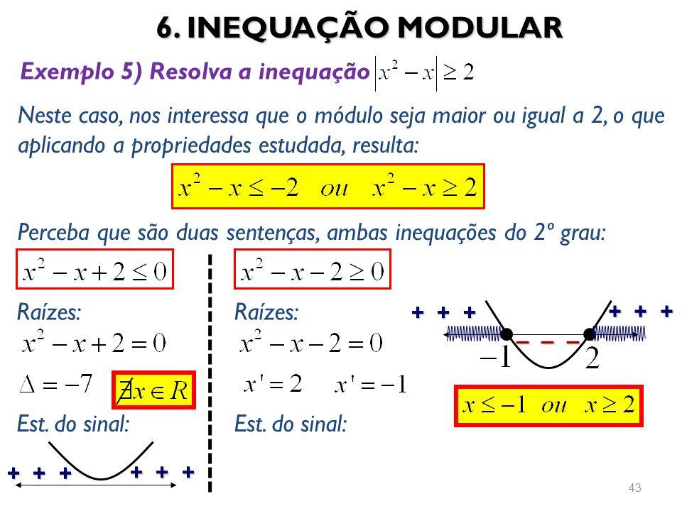 6. INEQUAÇÃO MODULAR 43 Exemplo 5) Resolva a inequação Neste caso, nos interessa que o módulo seja maior ou igual a 2, o que aplicando a propriedades