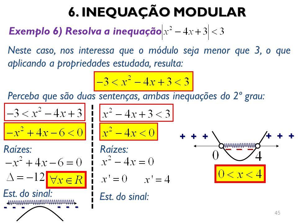 6. INEQUAÇÃO MODULAR 45 Exemplo 6) Resolva a inequação Neste caso, nos interessa que o módulo seja menor que 3, o que aplicando a propriedades estudad