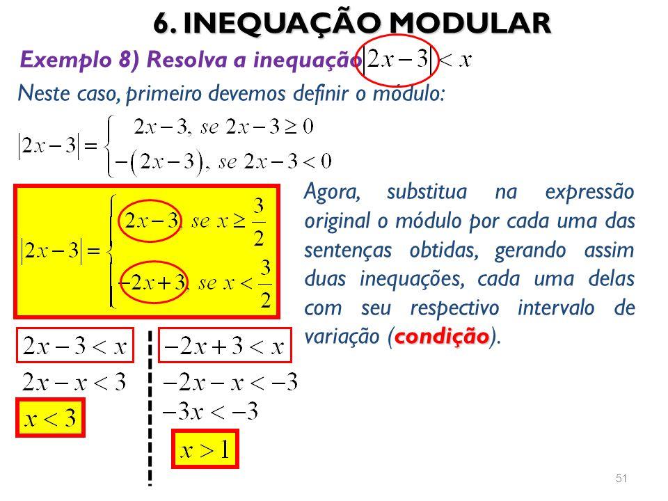 6. INEQUAÇÃO MODULAR 51 Exemplo 8) Resolva a inequação Neste caso, primeiro devemos definir o módulo: condição Agora, substitua na expressão original