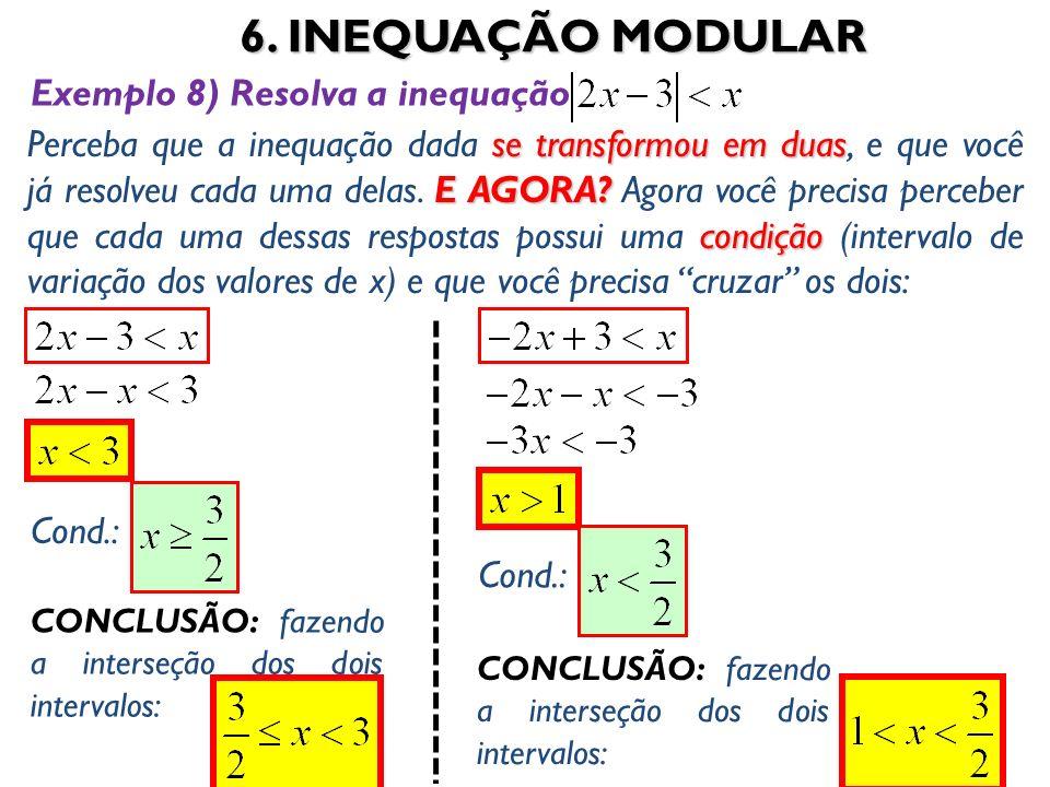 6. INEQUAÇÃO MODULAR 52 Exemplo 8) Resolva a inequação se transformou em duas E AGORA? condição Perceba que a inequação dada se transformou em duas, e