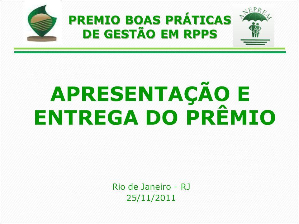 APRESENTAÇÃO E ENTREGA DO PRÊMIO Rio de Janeiro - RJ 25/11/2011 PREMIO BOAS PRÁTICAS DE GESTÃO EM RPPS