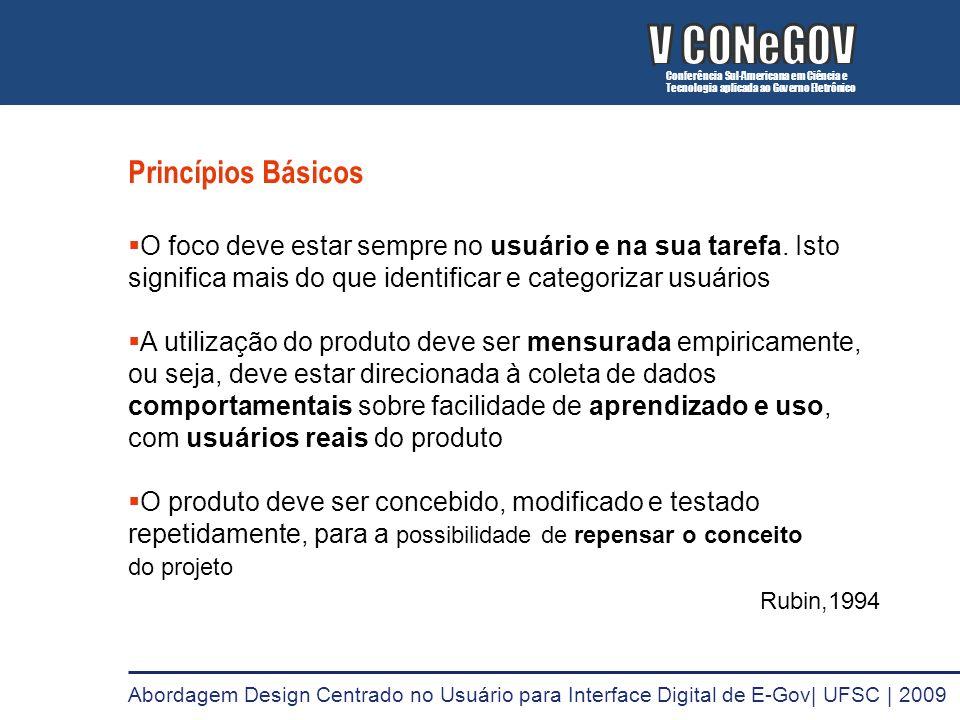 Princípios Básicos O foco deve estar sempre no usuário e na sua tarefa. Isto significa mais do que identificar e categorizar usuários A utilização do