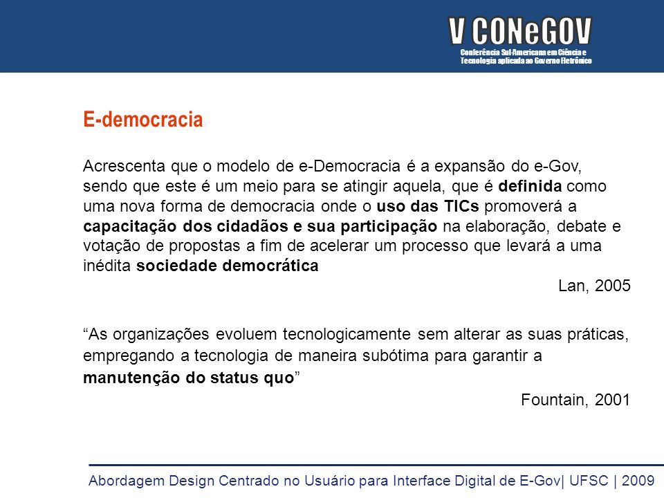 E-democracia Acrescenta que o modelo de e-Democracia é a expansão do e-Gov, sendo que este é um meio para se atingir aquela, que é definida como uma n