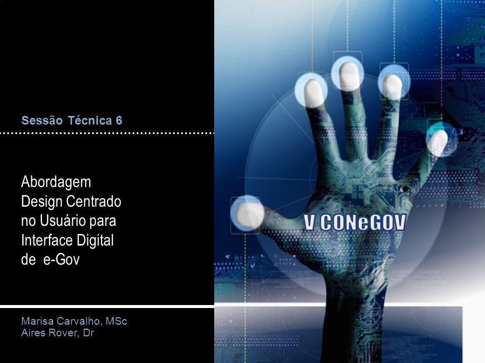 Sessão Técnica 6 Abordagem Design Centrado no Usuário para Interface Digital de e-Gov Marisa Carvalho, MSc Aires Rover, Dr