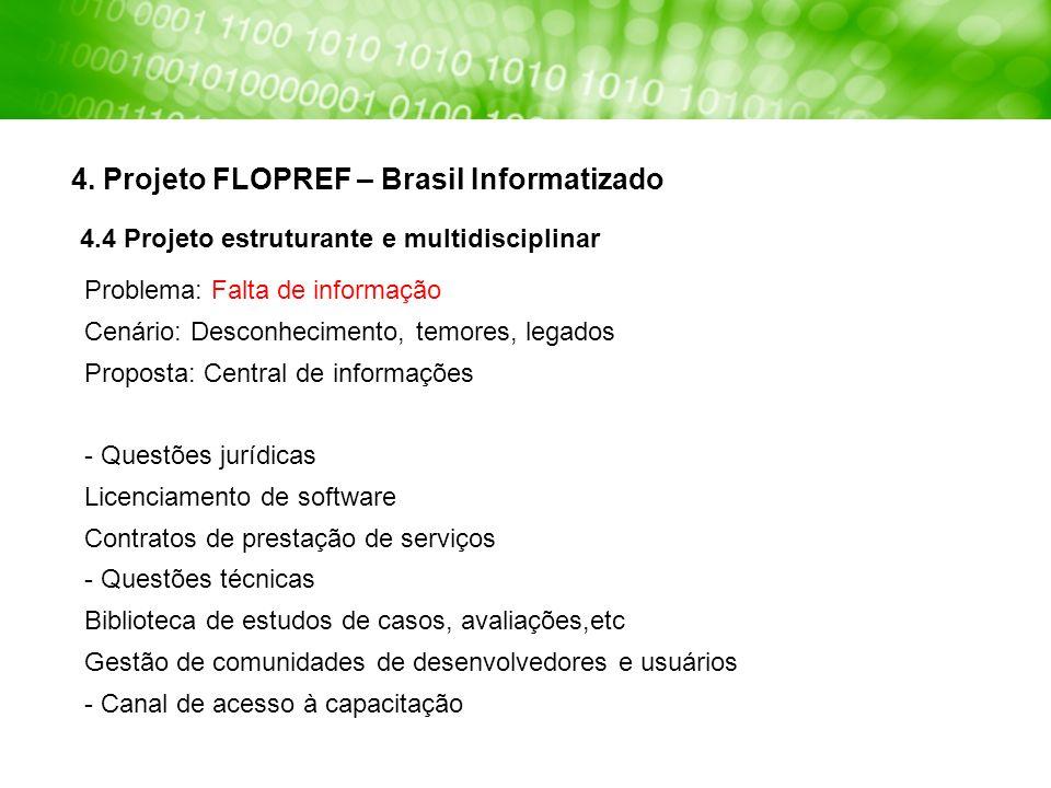 4. Projeto FLOPREF – Brasil Informatizado Problema: Falta de informação Cenário: Desconhecimento, temores, legados Proposta: Central de informações -