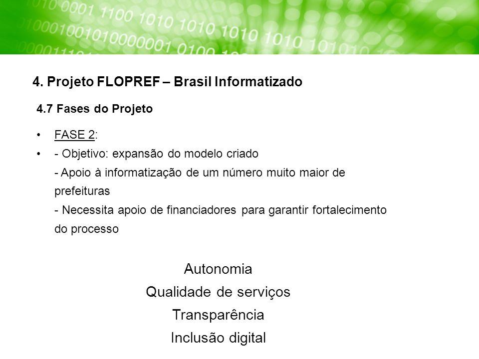 4. Projeto FLOPREF – Brasil Informatizado 4.7 Fases do Projeto FASE 2: - Objetivo: expansão do modelo criado - Apoio à informatização de um número mui
