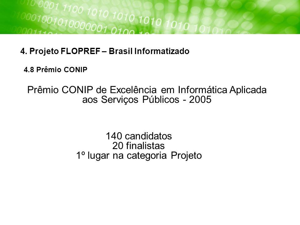 4. Projeto FLOPREF – Brasil Informatizado 4.8 Prêmio CONIP Prêmio CONIP de Excelência em Informática Aplicada aos Serviços Públicos - 2005 140 candida