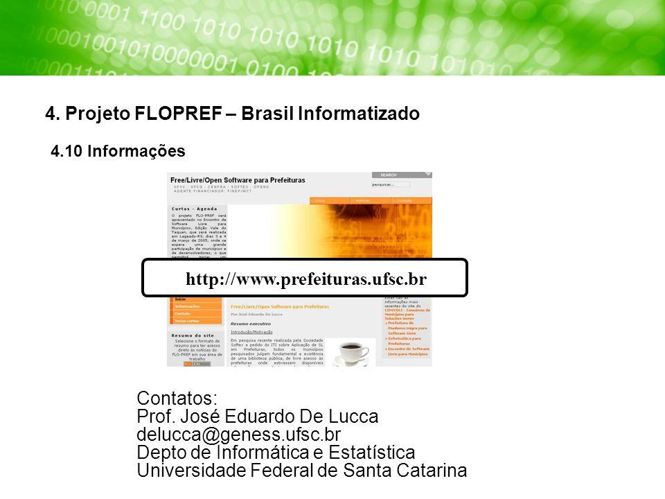4. Projeto FLOPREF – Brasil Informatizado 4.10 Informações http://www.prefeituras.ufsc.br Contatos: Prof. José Eduardo De Lucca delucca@geness.ufsc.br