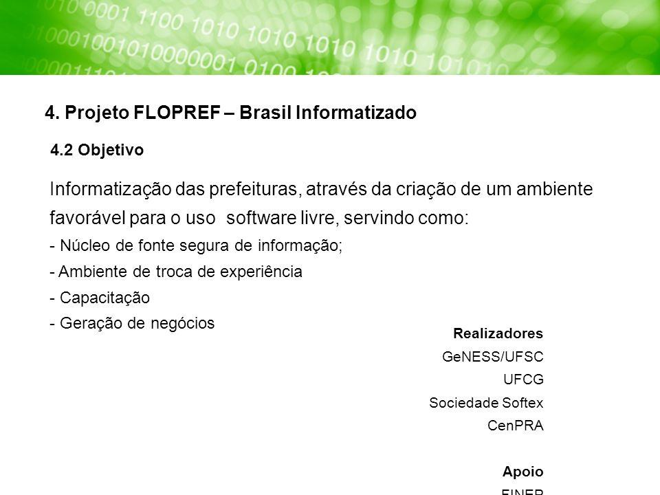 4. Projeto FLOPREF – Brasil Informatizado 4.2 Objetivo Informatização das prefeituras, através da criação de um ambiente favorável para o uso software