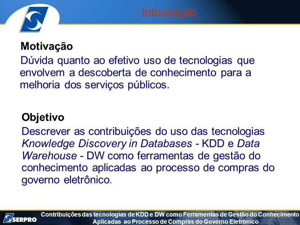 Contribuições das tecnologias de KDD e DW como Ferramentas de Gestão do Conhecimento Aplicadas ao Processo de Compras do Governo Eletrônico Introdução