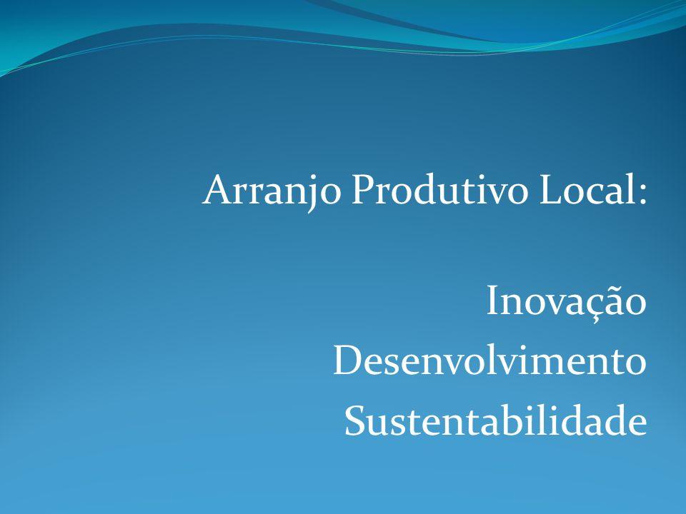 Arranjo Produtivo Local: Inovação Desenvolvimento Sustentabilidade