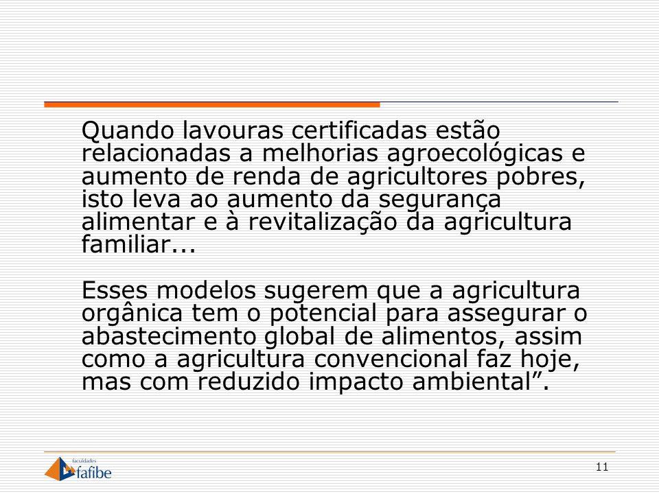 11 Quando lavouras certificadas estão relacionadas a melhorias agroecológicas e aumento de renda de agricultores pobres, isto leva ao aumento da segur