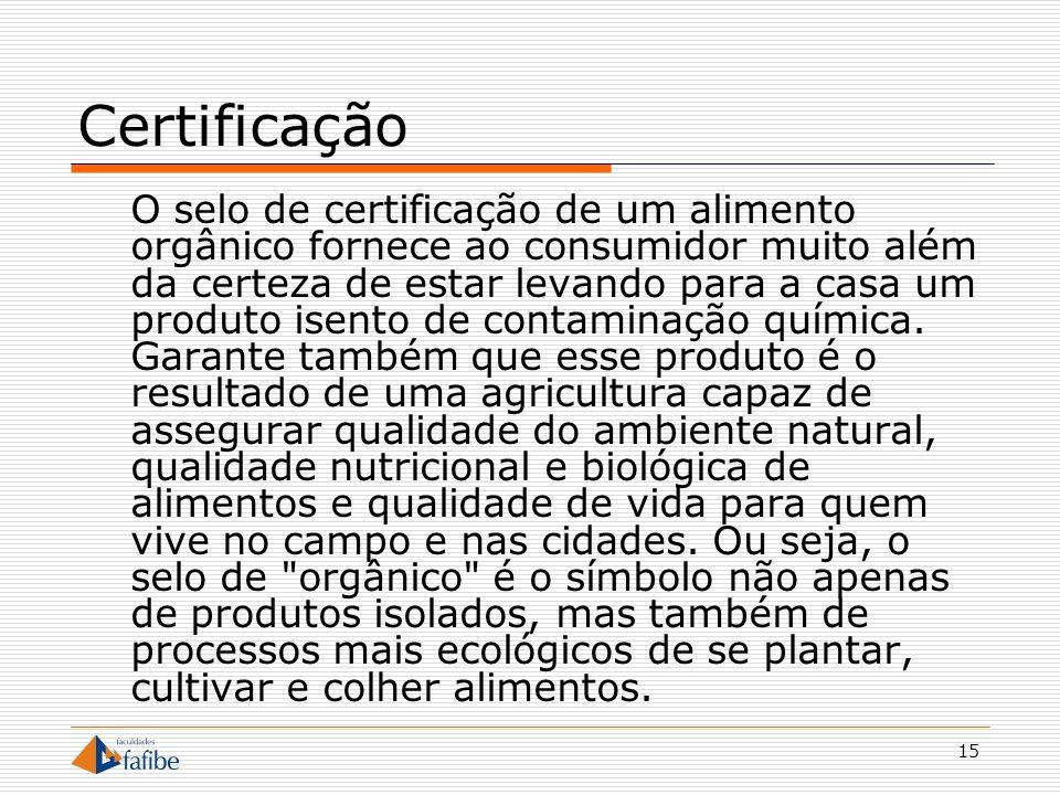 15 Certificação O selo de certificação de um alimento orgânico fornece ao consumidor muito além da certeza de estar levando para a casa um produto ise