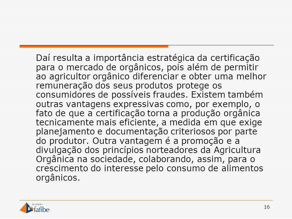 16 Daí resulta a importância estratégica da certificação para o mercado de orgânicos, pois além de permitir ao agricultor orgânico diferenciar e obter