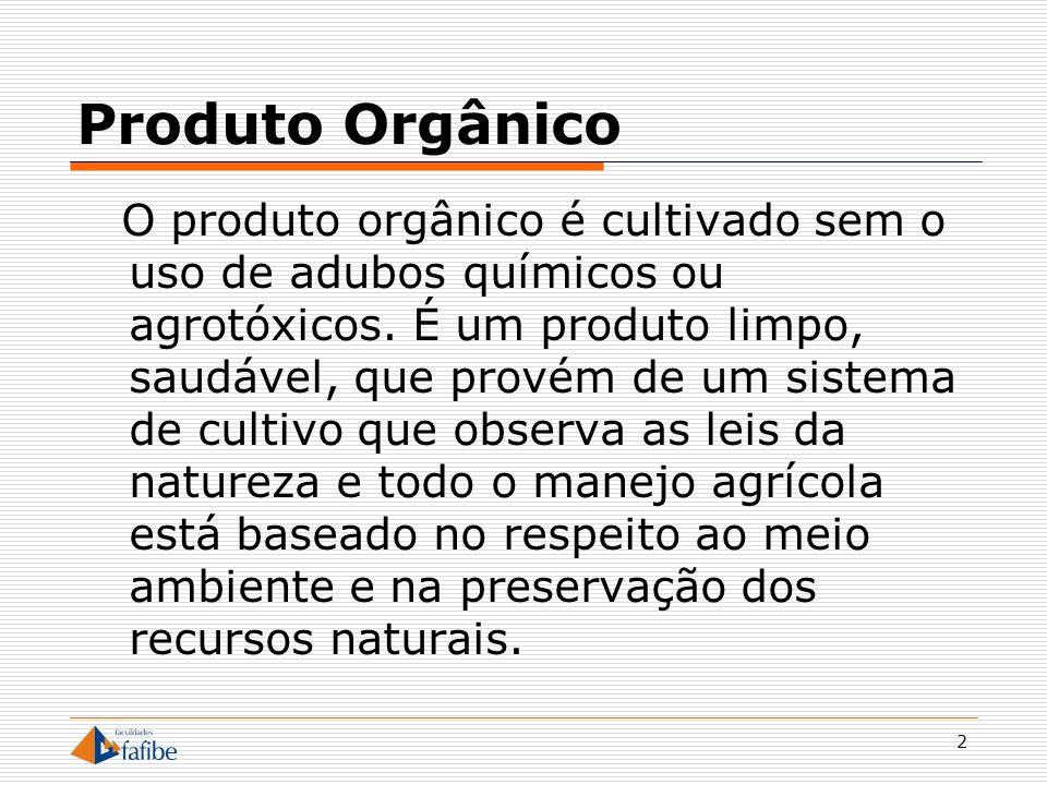 2 O produto orgânico é cultivado sem o uso de adubos químicos ou agrotóxicos. É um produto limpo, saudável, que provém de um sistema de cultivo que ob