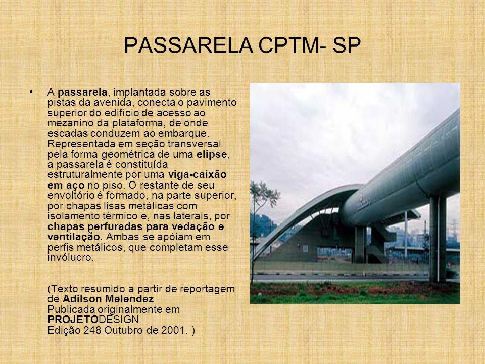 PASSARELA CPTM- SP A passarela, implantada sobre as pistas da avenida, conecta o pavimento superior do edifício de acesso ao mezanino da plataforma, d