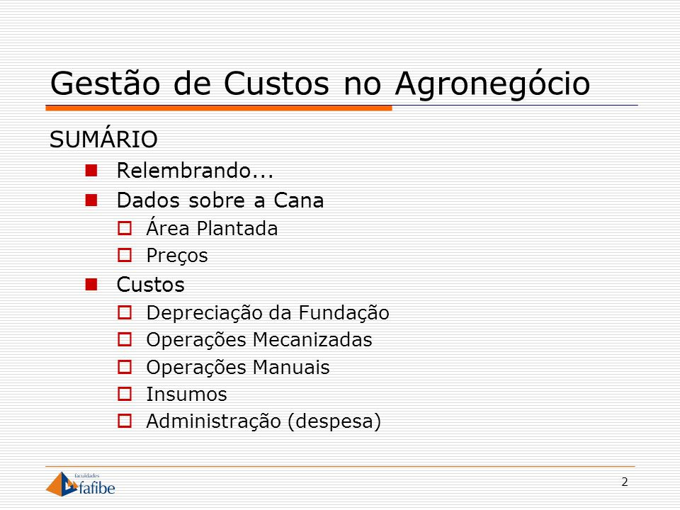 2 Gestão de Custos no Agronegócio SUMÁRIO Relembrando... Dados sobre a Cana Área Plantada Preços Custos Depreciação da Fundação Operações Mecanizadas