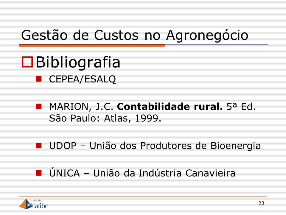 23 Gestão de Custos no Agronegócio Bibliografia CEPEA/ESALQ MARION, J.C. Contabilidade rural. 5ª Ed. São Paulo: Atlas, 1999. UDOP – União dos Produtor