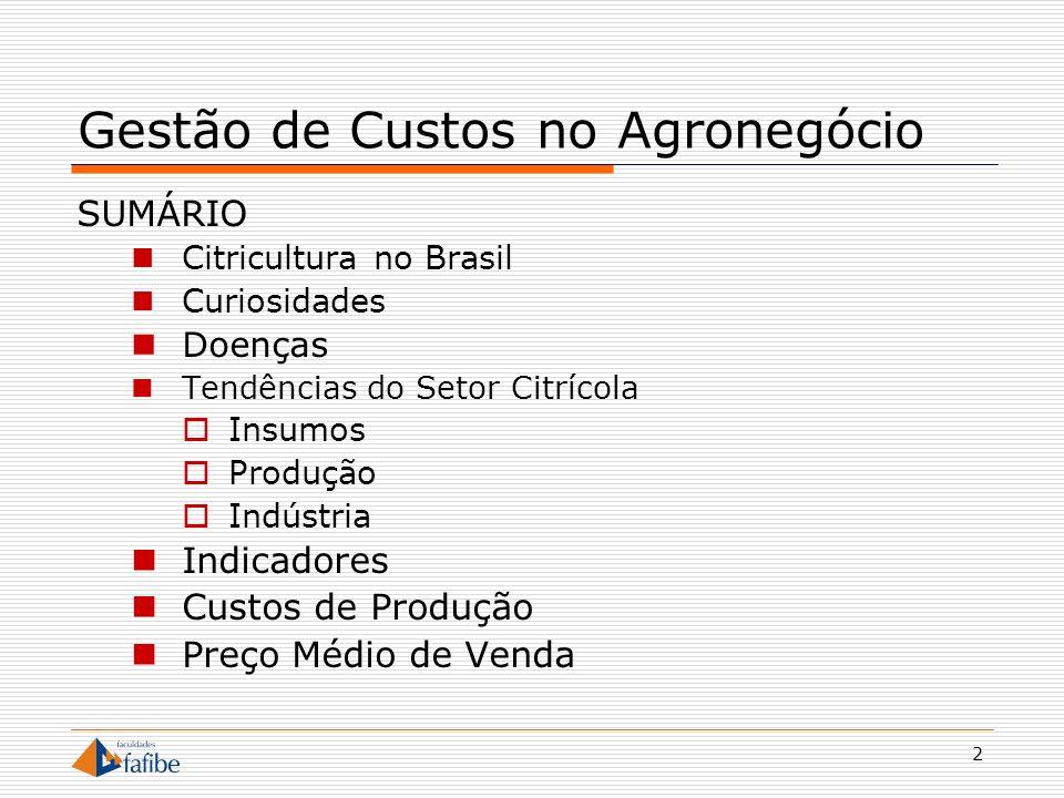 2 Gestão de Custos no Agronegócio SUMÁRIO Citricultura no Brasil Curiosidades Doenças Tendências do Setor Citrícola Insumos Produção Indústria Indicad