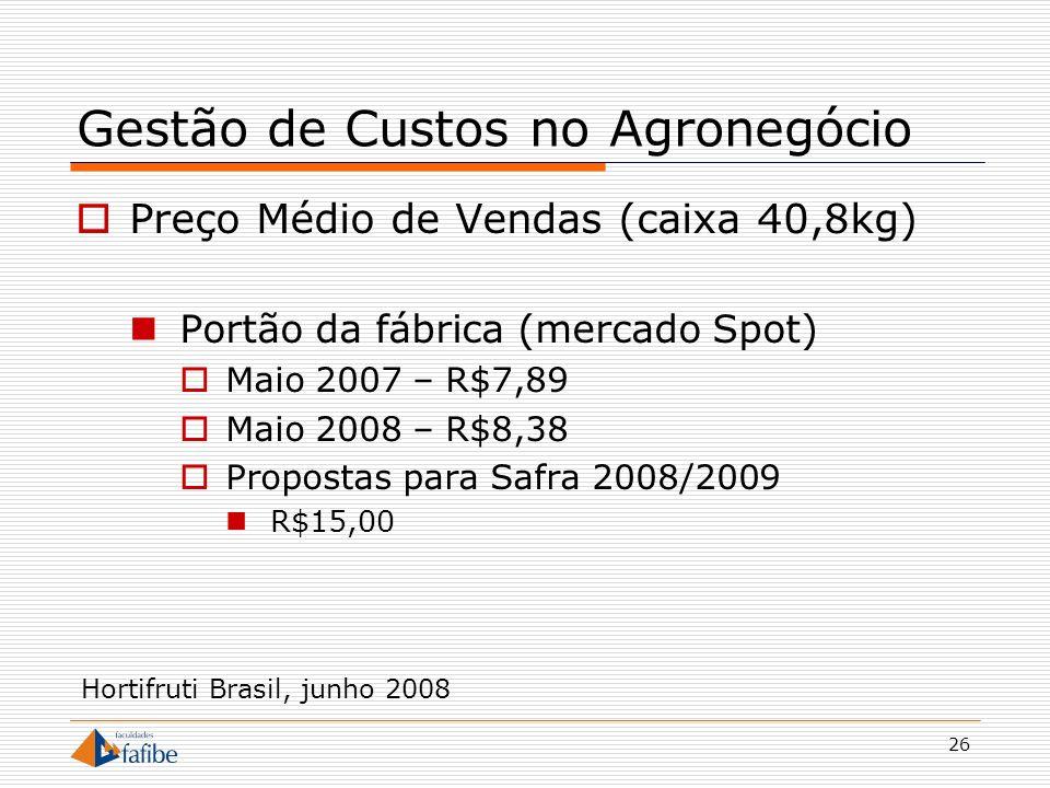 26 Gestão de Custos no Agronegócio Preço Médio de Vendas (caixa 40,8kg) Portão da fábrica (mercado Spot) Maio 2007 – R$7,89 Maio 2008 – R$8,38 Propost