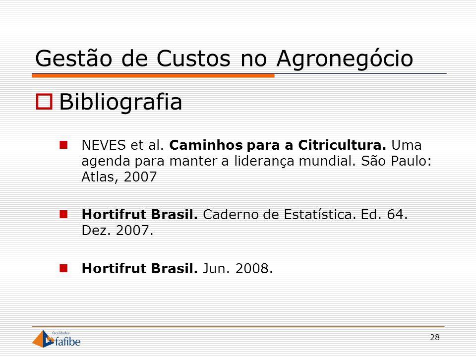 28 Gestão de Custos no Agronegócio Bibliografia NEVES et al. Caminhos para a Citricultura. Uma agenda para manter a liderança mundial. São Paulo: Atla