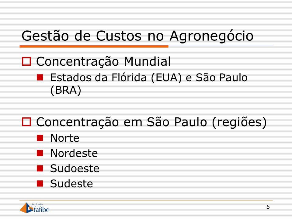 5 Gestão de Custos no Agronegócio Concentração Mundial Estados da Flórida (EUA) e São Paulo (BRA) Concentração em São Paulo (regiões) Norte Nordeste S