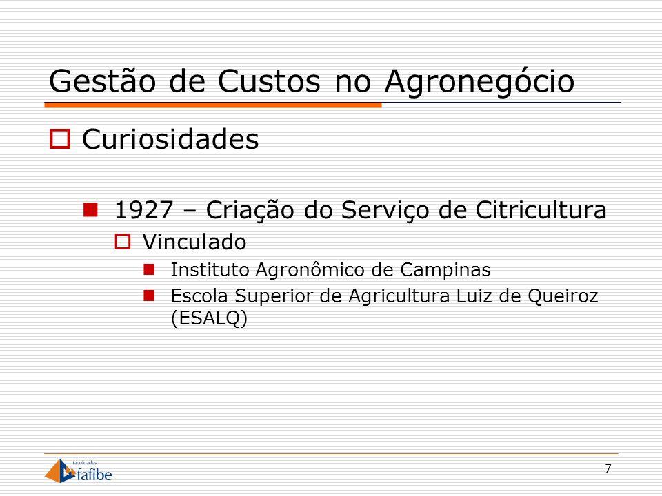 8 Gestão de Custos no Agronegócio Curiosidades 1960 – Expansão para Araraquara e Bebedouro 1963 – Primeira fábrica de suco concentrado e congelado – Araraquara 1977 – Fundo de Defesa da Citricultura - Fundecitrus