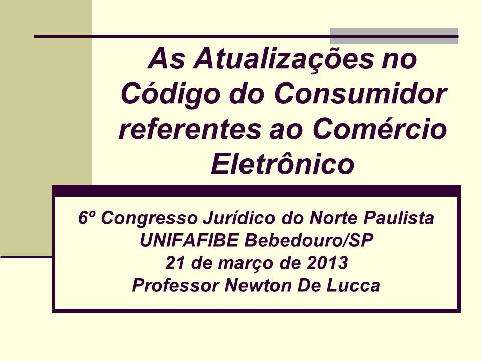 As Atualizações no Código do Consumidor referentes ao Comércio Eletrônico 6º Congresso Jurídico do Norte Paulista UNIFAFIBE Bebedouro/SP 21 de março d
