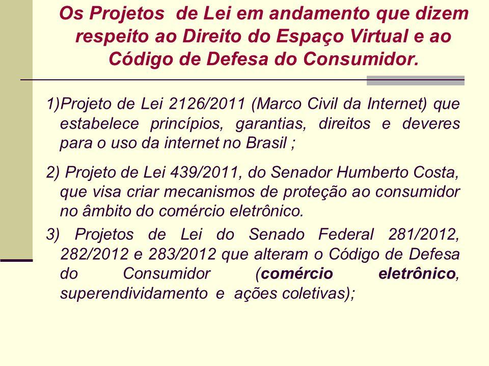 Os Projetos de Lei em andamento que dizem respeito ao Direito do Espaço Virtual e ao Código de Defesa do Consumidor. 1)Projeto de Lei 2126/2011 (Marco