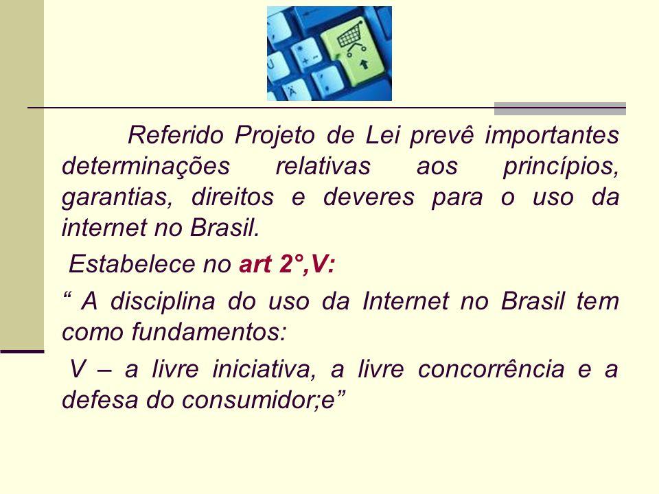 Referido Projeto de Lei prevê importantes determinações relativas aos princípios, garantias, direitos e deveres para o uso da internet no Brasil. Esta