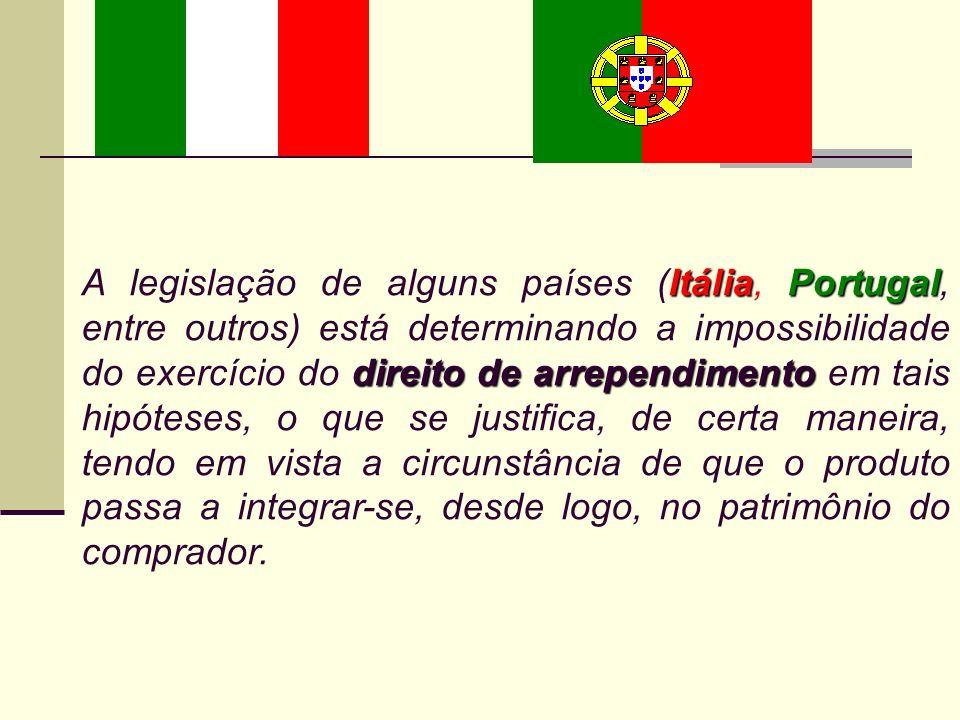 ItáliaPortugal direito de arrependimento A legislação de alguns países (Itália, Portugal, entre outros) está determinando a impossibilidade do exercíc