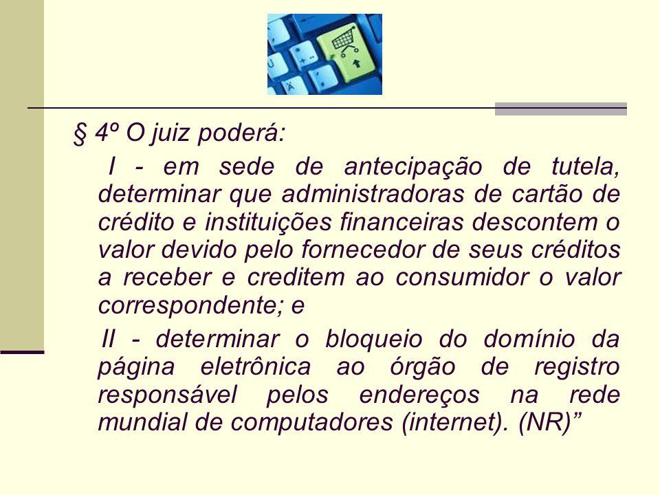 § 4º O juiz poderá: I - em sede de antecipação de tutela, determinar que administradoras de cartão de crédito e instituições financeiras descontem o v