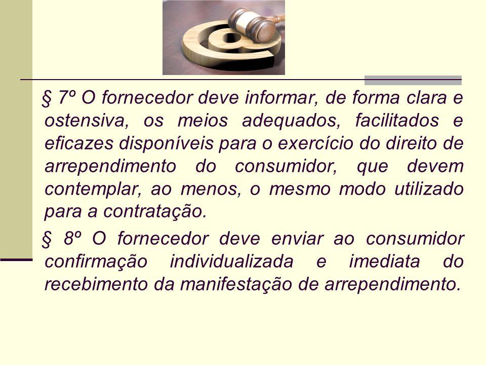 § 7º O fornecedor deve informar, de forma clara e ostensiva, os meios adequados, facilitados e eficazes disponíveis para o exercício do direito de arr