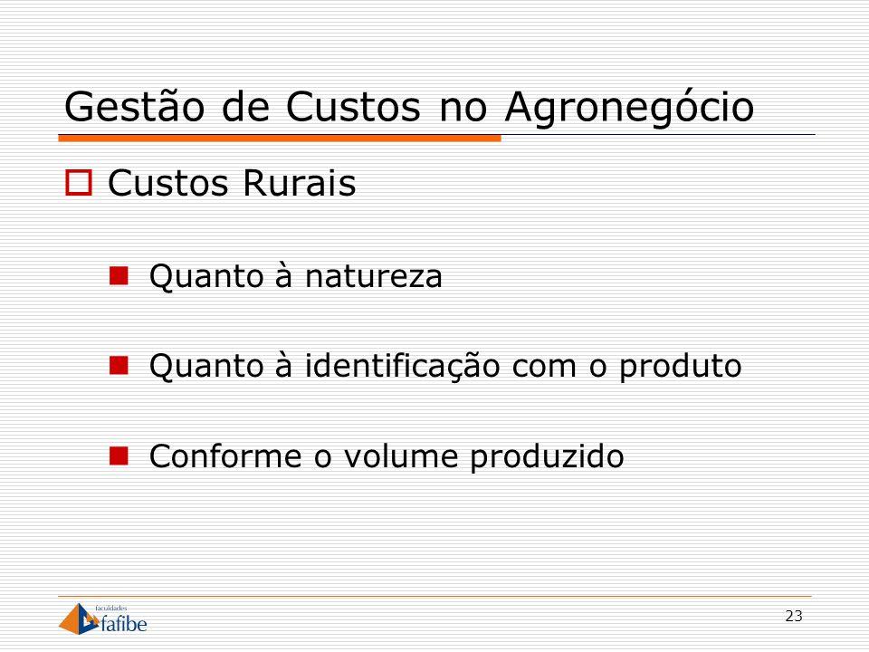 23 Gestão de Custos no Agronegócio Custos Rurais Quanto à natureza Quanto à identificação com o produto Conforme o volume produzido